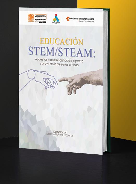 Educación STEM/STEAM: Apuestas hacia la formación, impacto y proyectos de seres críticos